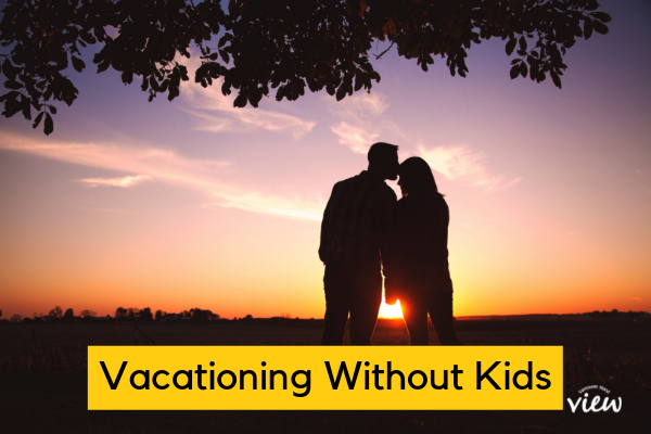14 Reasons You Should Vacation Without Your Kids