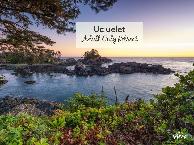 Ucluelet Adult Only Retreat